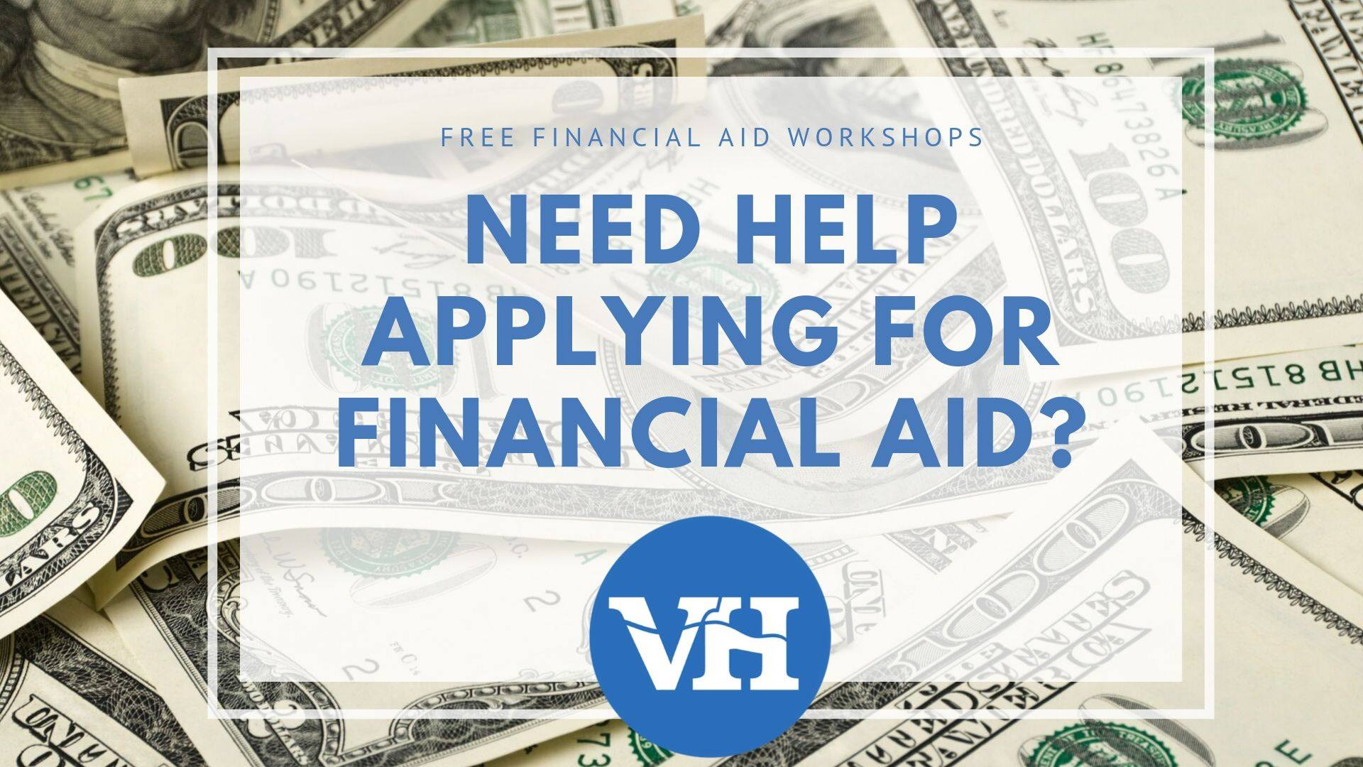 Free Financial Aid Workshops! Need help applying for financial aid?